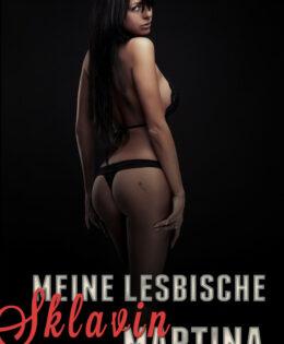 Meine lesbische Sklavin Martina (Sammelband)